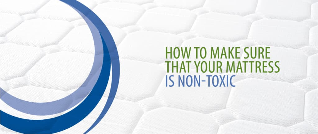 How To Make Sure That Your Mattress Is Non-Toxic